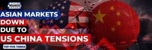 Asian Markets down due to US China tensions | Top 5 Things | 10 Sept 2020 | Inside Financial Markets