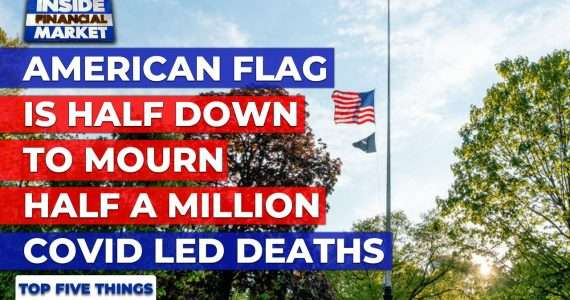 US flag is half down to mourn COVID-19 deaths | Top 5 Things | 24 Feb 2021 | Inside Financial Market