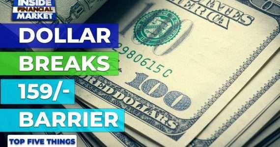 Dollar breaks 159/- barrier | Top 5 Things | 26 Feb 2021 | Inside Financial Markets