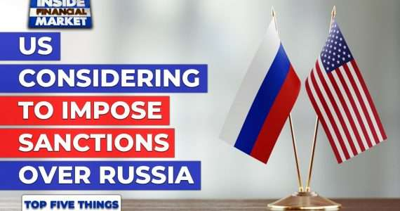 US considering to Impose Sanctions over Russia | Top 5 Things | 16 Apr 21 | Inside Financial Markets