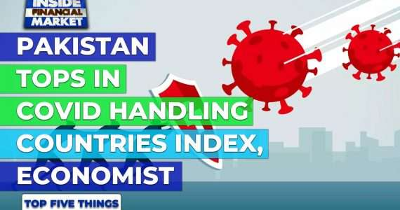 Pakistan Tops in Covid Handling Countries Index | Top 5 Things | 9 Jul 21 | Inside Financial Markets