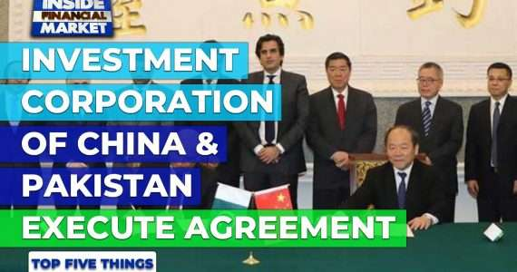 Investment Corporation of China & PAK Execute Agreement | Top 5 Things | 14 July 2021 | Inside Financial Markets