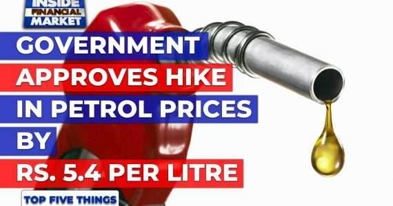 Govt approves hike in Petrol Prices by Rs5.4/litre | Top 5 Things | 16 Jul | Inside Financial Market