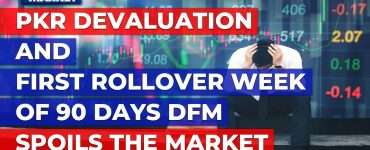 PKR devaluation & first rollover week of 90 days DFM spoils the market | Top 5 Things | 27 Aug | IFM