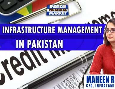 Credit Infrastructure Management in Pakistan | Maheen Rahman - INFRAZAMIN | Inside Financial Markets