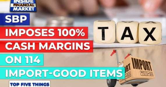 SBP imposes 100% cash margins on 114 import-goods | Top 5 Things | 01 Oct | Inside Financial Markets