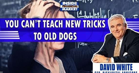 You Can't Teach New Tricks to old Dogs, David White - Riskapital Advisors | Inside Financial Markets